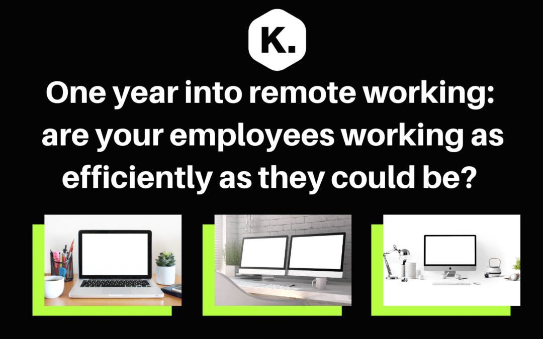 One year into remote working – are your employees working as efficiently as they could be?